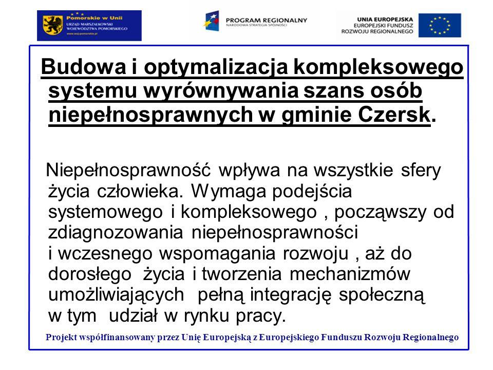 Budowa i optymalizacja kompleksowego systemu wyrównywania szans osób niepełnosprawnych w gminie Czersk.