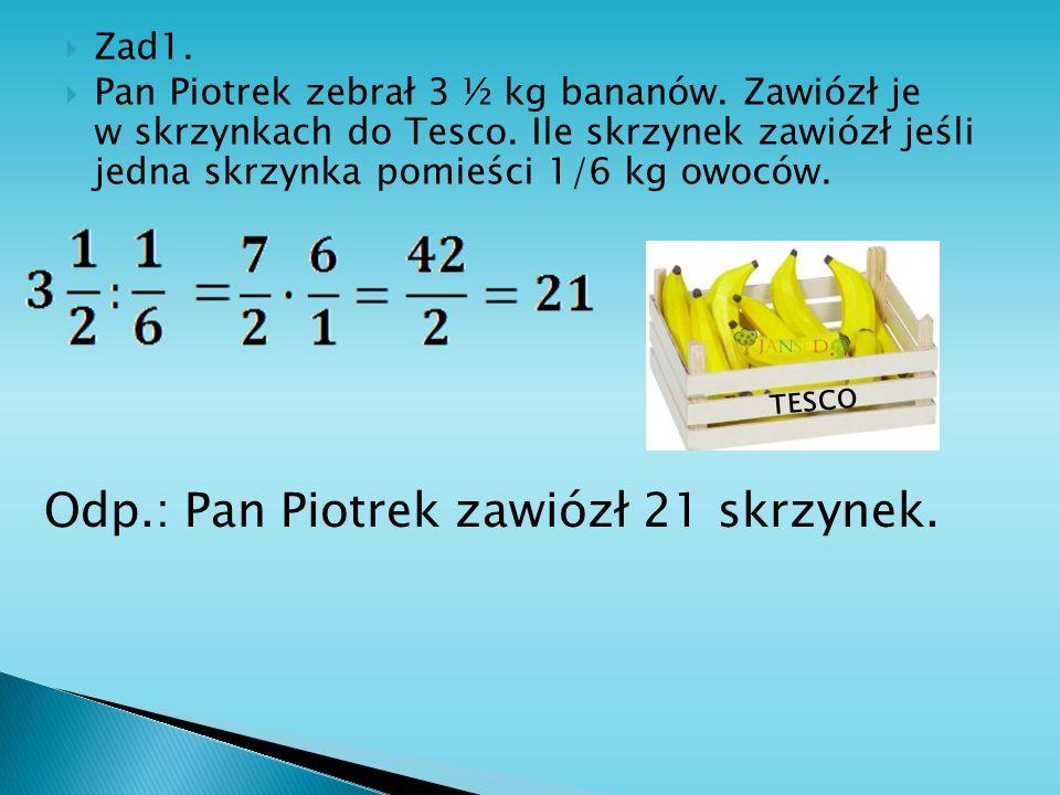 Odp.: Pan Piotrek zawiózł 21 skrzynek.