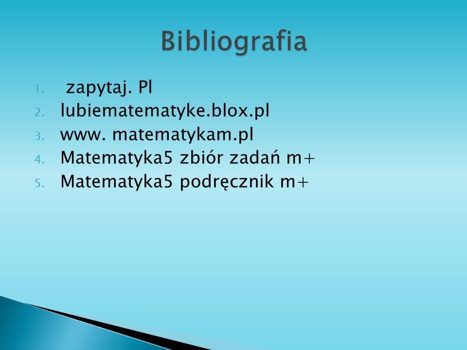 Bibliografia zapytaj. Pl lubiematematyke.blox.pl www. matematykam.pl