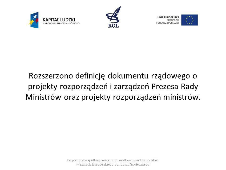 Rozszerzono definicję dokumentu rządowego o projekty rozporządzeń i zarządzeń Prezesa Rady Ministrów oraz projekty rozporządzeń ministrów.