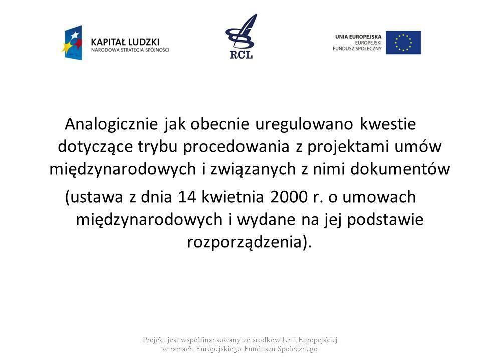 Analogicznie jak obecnie uregulowano kwestie dotyczące trybu procedowania z projektami umów międzynarodowych i związanych z nimi dokumentów