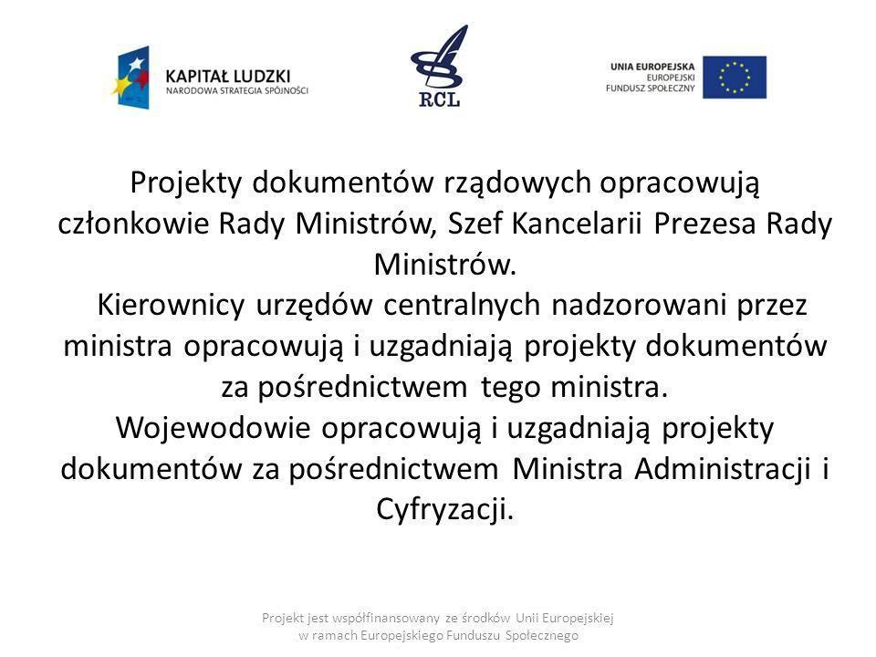 Projekty dokumentów rządowych opracowują członkowie Rady Ministrów, Szef Kancelarii Prezesa Rady Ministrów.
