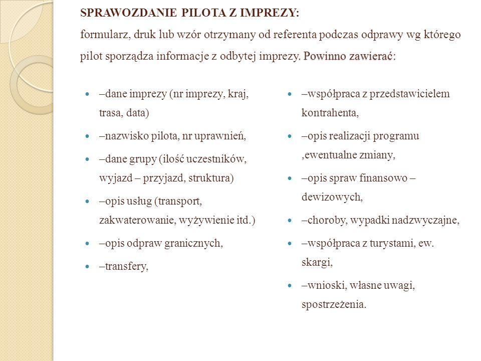 SPRAWOZDANIE PILOTA Z IMPREZY: formularz, druk lub wzór otrzymany od referenta podczas odprawy wg którego pilot sporządza informacje z odbytej imprezy. Powinno zawierać: