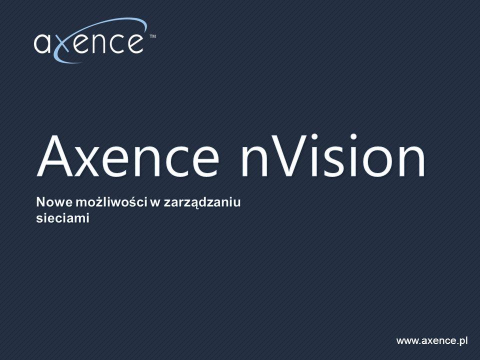 Axence nVision Nowe możliwości w zarządzaniu sieciami www.axence.pl