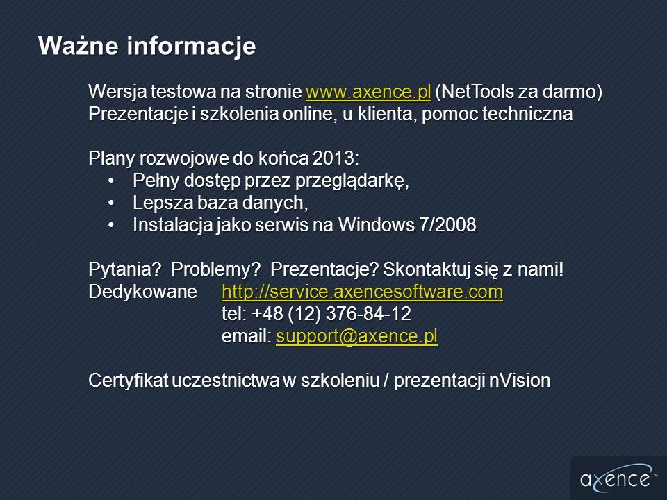 Ważne informacje Wersja testowa na stronie www.axence.pl (NetTools za darmo) Prezentacje i szkolenia online, u klienta, pomoc techniczna.
