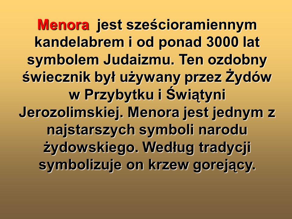 Menora jest sześcioramiennym kandelabrem i od ponad 3000 lat symbolem Judaizmu.