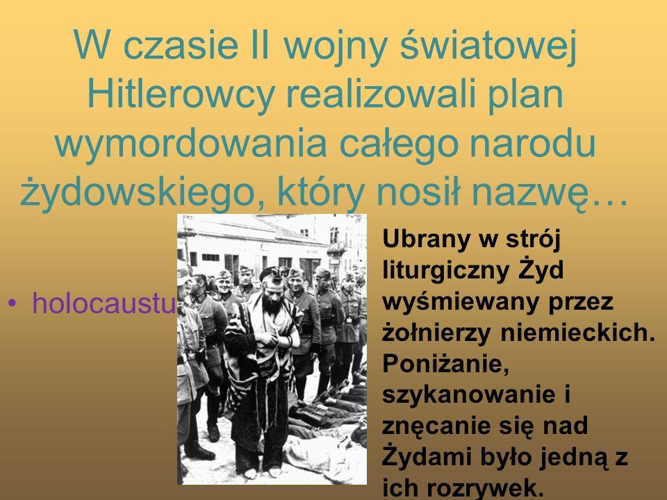 W czasie II wojny światowej Hitlerowcy realizowali plan wymordowania całego narodu żydowskiego, który nosił nazwę…