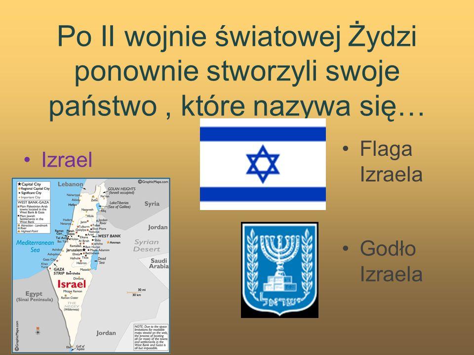 Po II wojnie światowej Żydzi ponownie stworzyli swoje państwo , które nazywa się…