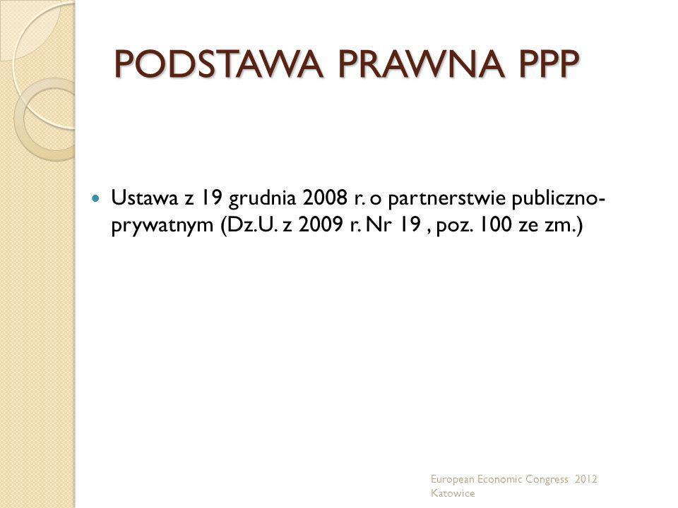 PODSTAWA PRAWNA PPP Ustawa z 19 grudnia 2008 r. o partnerstwie publiczno- prywatnym (Dz.U. z 2009 r. Nr 19 , poz. 100 ze zm.)