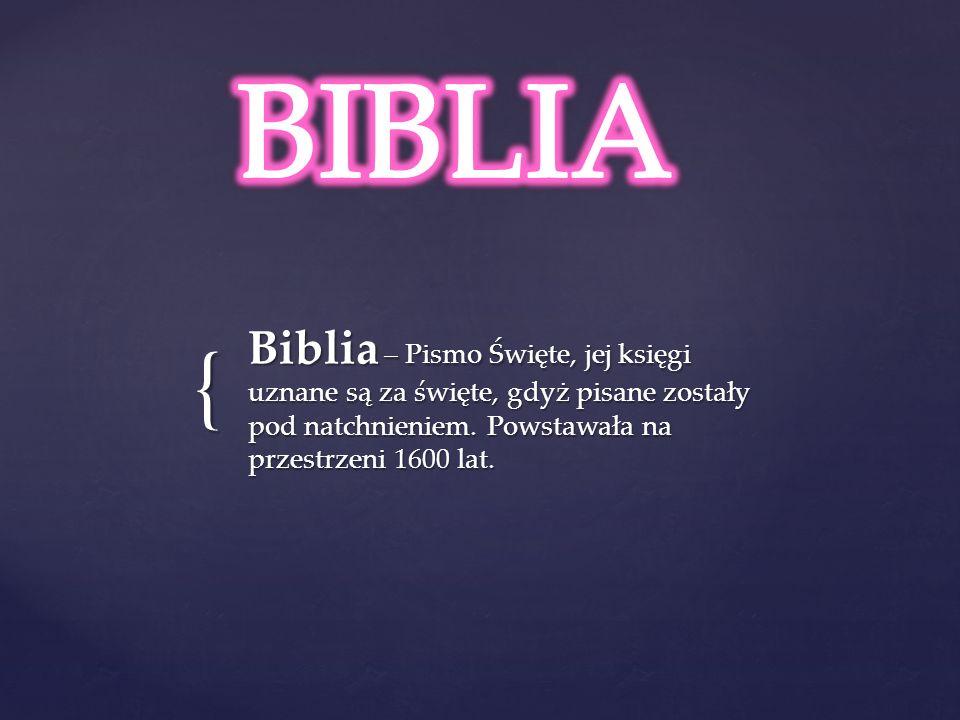 BIBLIA Biblia – Pismo Święte, jej księgi uznane są za święte, gdyż pisane zostały pod natchnieniem.