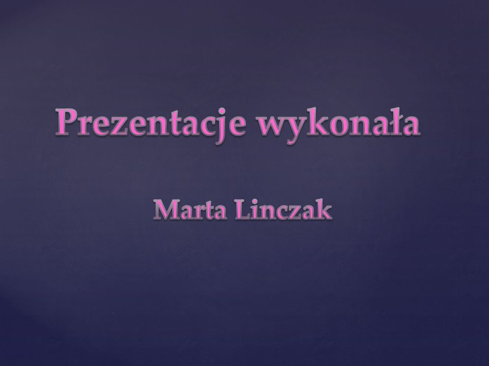 Prezentacje wykonała Marta Linczak