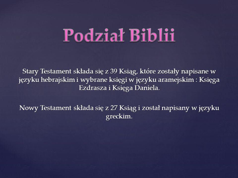 Stary Testament składa się z 39 Ksiąg, które zostały napisane w języku hebrajskim i wybrane księgi w języku aramejskim : Księga Ezdrasza i Księga Daniela. Nowy Testament składa się z 27 Ksiąg i został napisany w języku greckim.