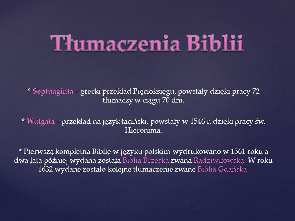 Tłumaczenia Biblii * Septuaginta – grecki przekład Pięcioksięgu, powstały dzięki pracy 72 tłumaczy w ciągu 70 dni.
