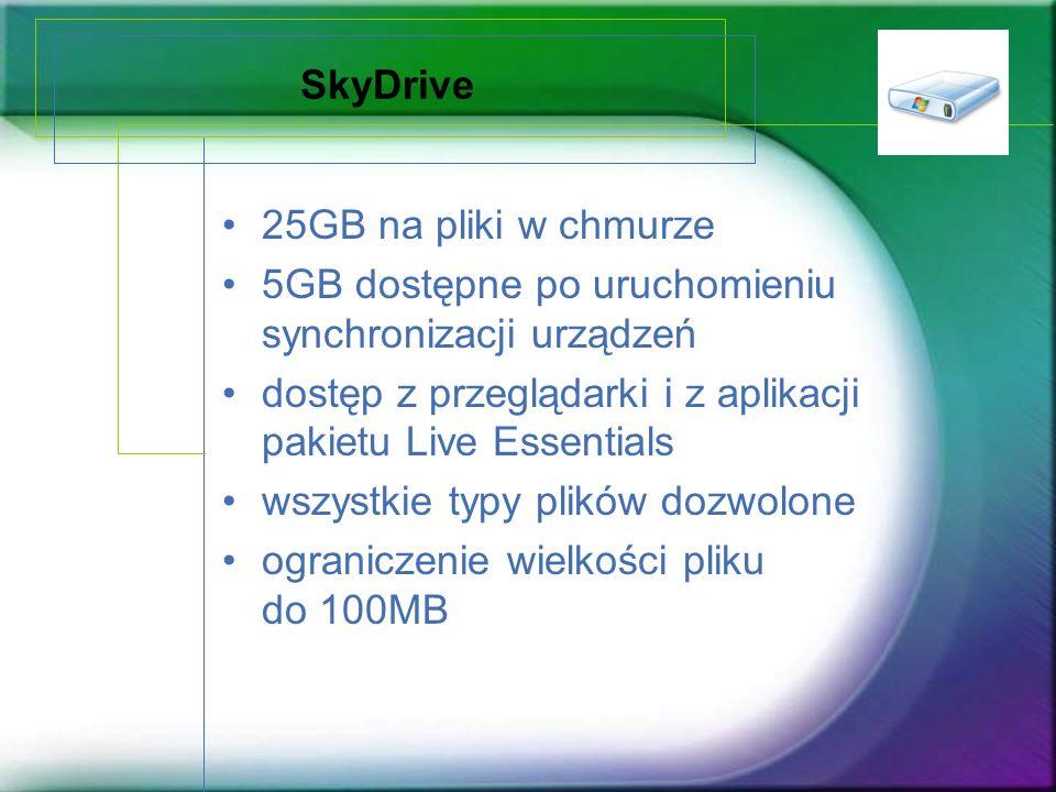 SkyDrive 25GB na pliki w chmurze. 5GB dostępne po uruchomieniu synchronizacji urządzeń. dostęp z przeglądarki i z aplikacji pakietu Live Essentials.