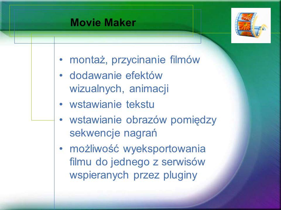 Movie Maker montaż, przycinanie filmów. dodawanie efektów wizualnych, animacji. wstawianie tekstu.