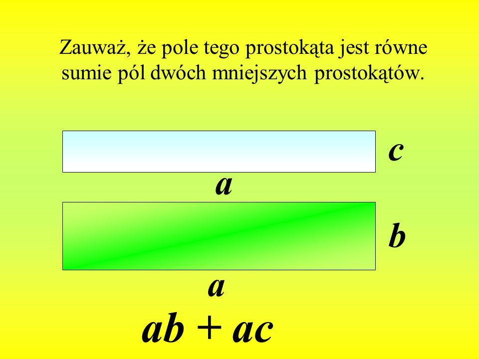 Zauważ, że pole tego prostokąta jest równe sumie pól dwóch mniejszych prostokątów.