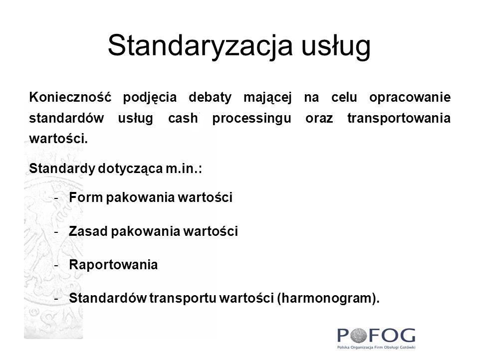 Standaryzacja usługKonieczność podjęcia debaty mającej na celu opracowanie standardów usług cash processingu oraz transportowania wartości.