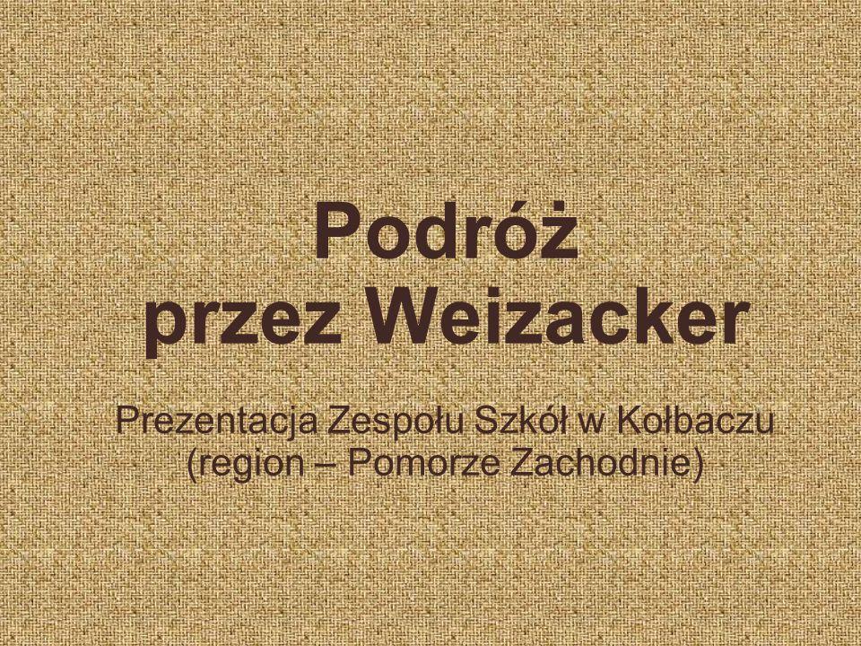 Podróż przez Weizacker Prezentacja Zespołu Szkół w Kołbaczu (region – Pomorze Zachodnie)