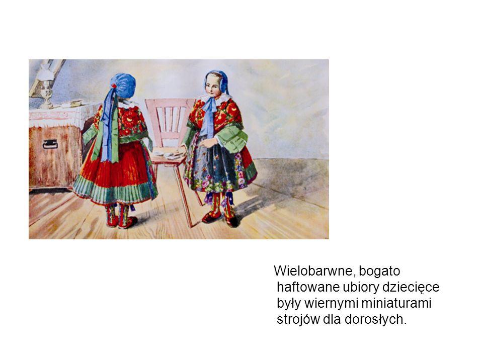 Wielobarwne, bogato haftowane ubiory dziecięce były wiernymi miniaturami strojów dla dorosłych.