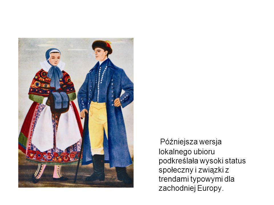Późniejsza wersja lokalnego ubioru podkreślała wysoki status społeczny i związki z trendami typowymi dla zachodniej Europy.