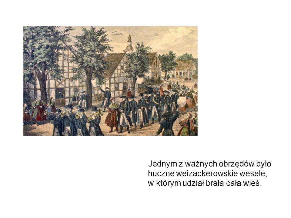 Jednym z ważnych obrzędów było huczne weizackerowskie wesele, w którym udział brała cała wieś.
