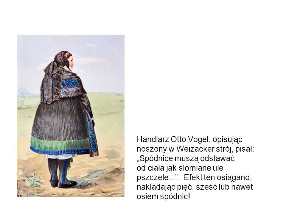"""Handlarz Otto Vogel, opisując noszony w Weizacker strój, pisał: """"Spódnice muszą odstawać od ciała jak słomiane ule pszczele... ."""