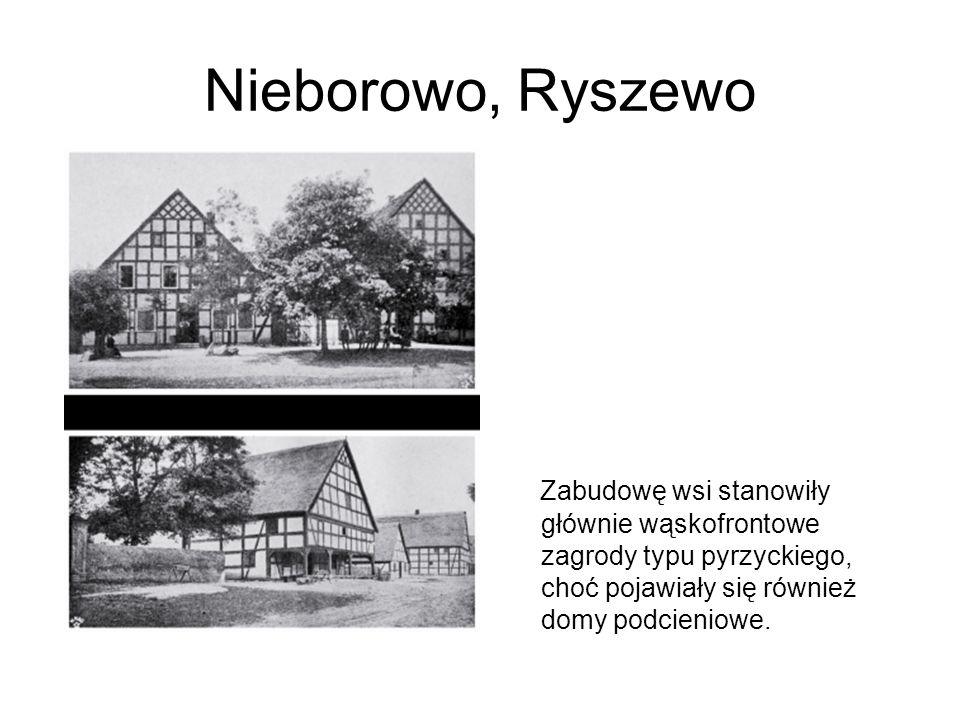 Nieborowo, Ryszewo Zabudowę wsi stanowiły głównie wąskofrontowe zagrody typu pyrzyckiego, choć pojawiały się również domy podcieniowe.