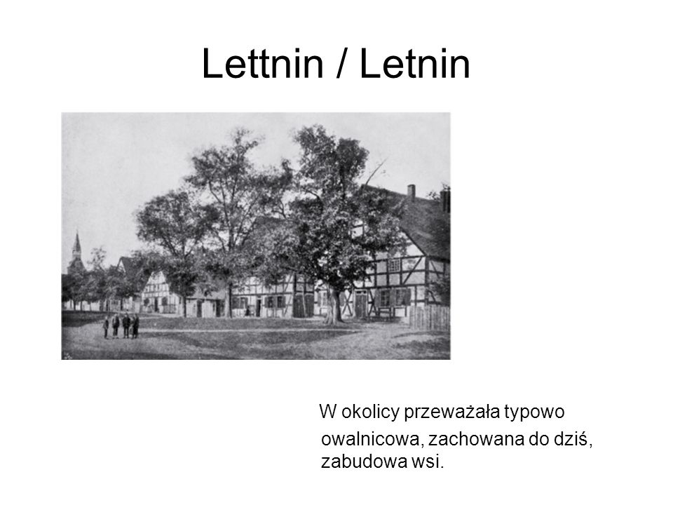 Lettnin / Letnin W okolicy przeważała typowo owalnicowa, zachowana do dziś, zabudowa wsi.