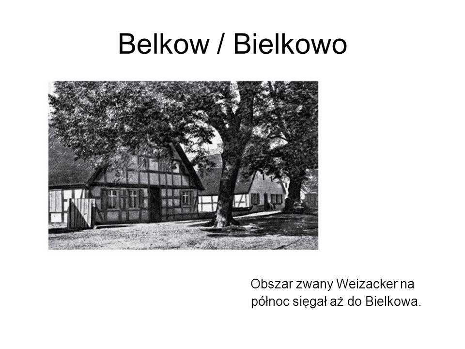 Belkow / Bielkowo Obszar zwany Weizacker na północ sięgał aż do Bielkowa.