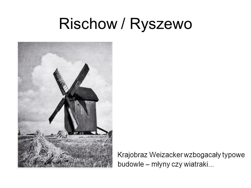 Rischow / Ryszewo Krajobraz Weizacker wzbogacały typowe budowle – młyny czy wiatraki...