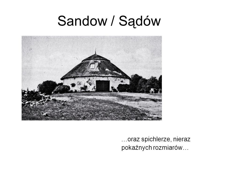 Sandow / Sądów …oraz spichlerze, nieraz pokaźnych rozmiarów…