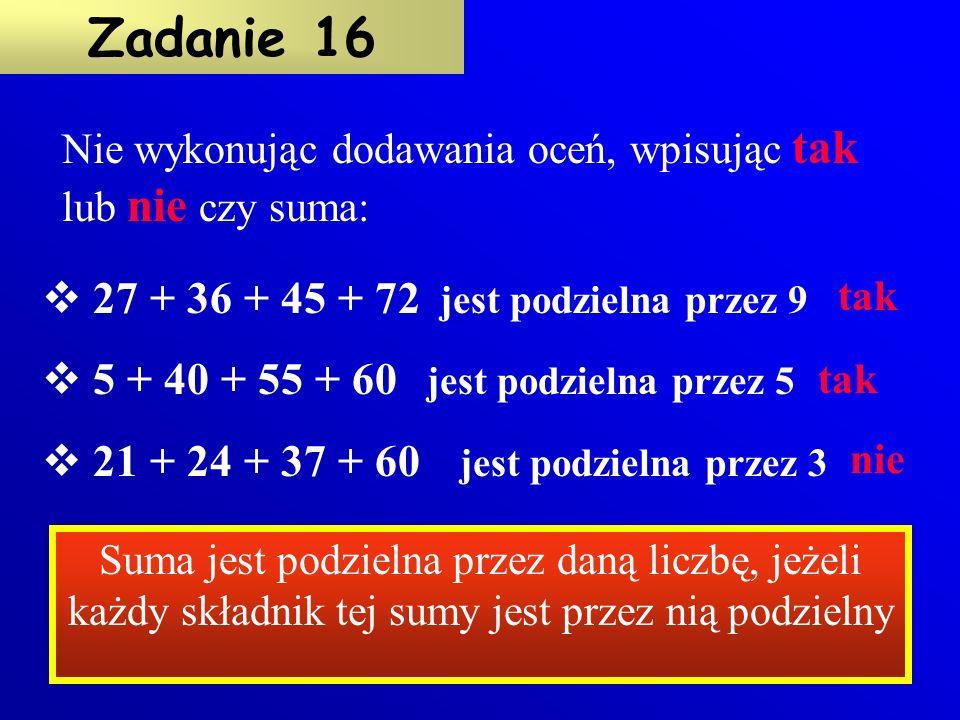 Zadanie 16 27 + 36 + 45 + 72 jest podzielna przez 9