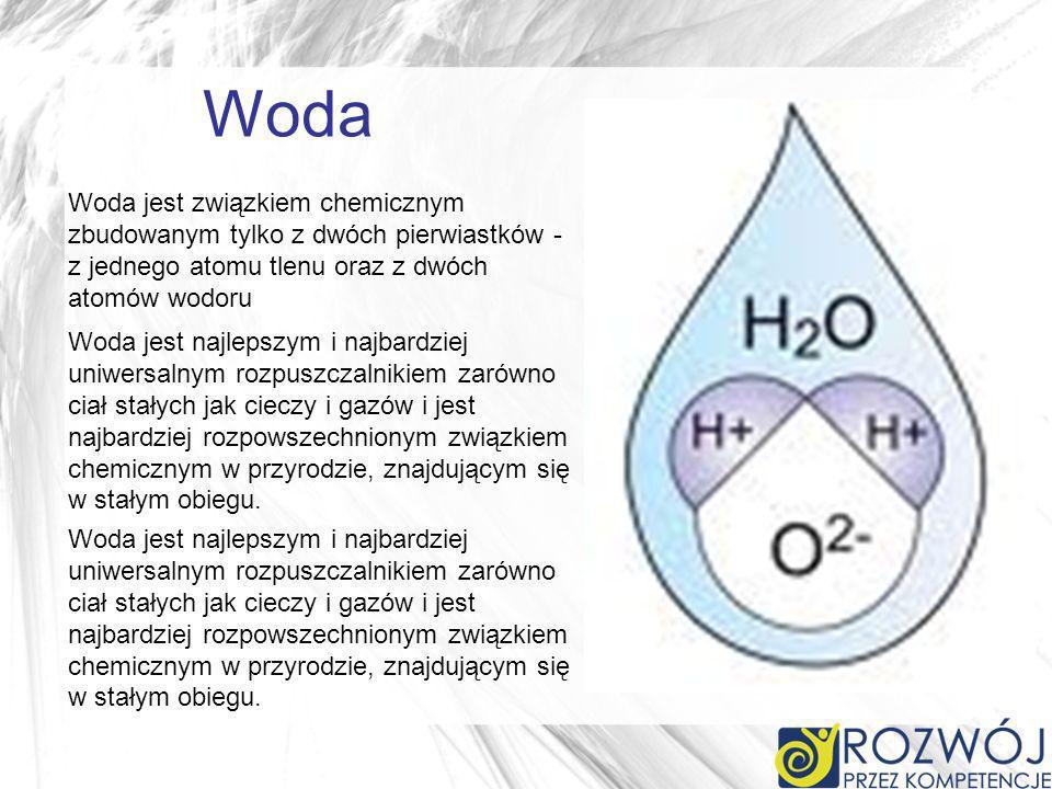 Woda Woda jest związkiem chemicznym zbudowanym tylko z dwóch pierwiastków - z jednego atomu tlenu oraz z dwóch atomów wodoru.