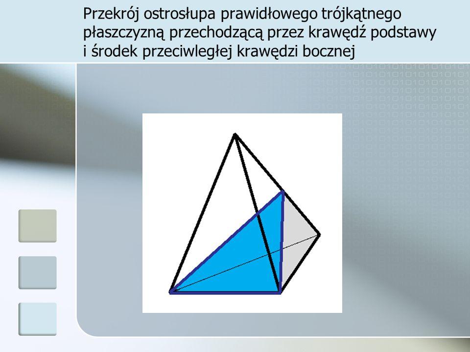 Przekrój ostrosłupa prawidłowego trójkątnego płaszczyzną przechodzącą przez krawędź podstawy i środek przeciwległej krawędzi bocznej