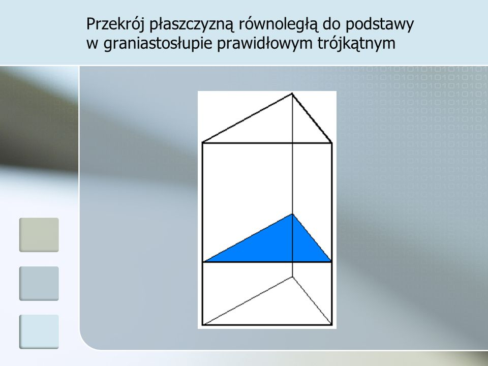 Przekrój płaszczyzną równoległą do podstawy w graniastosłupie prawidłowym trójkątnym