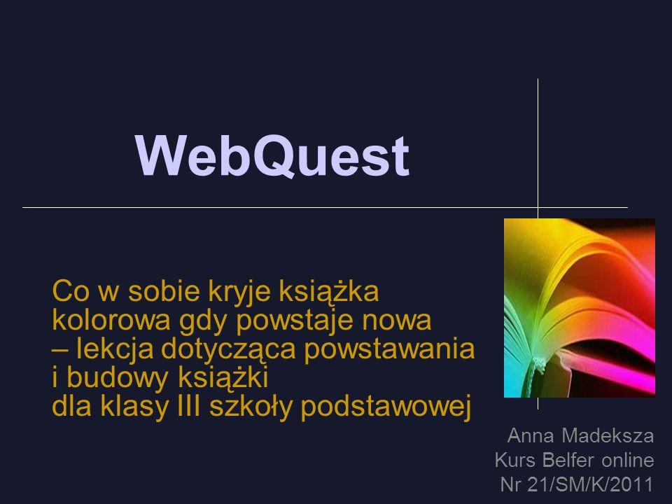 WebQuest Co w sobie kryje książka kolorowa gdy powstaje nowa – lekcja dotycząca powstawania i budowy książki dla klasy III szkoły podstawowej.