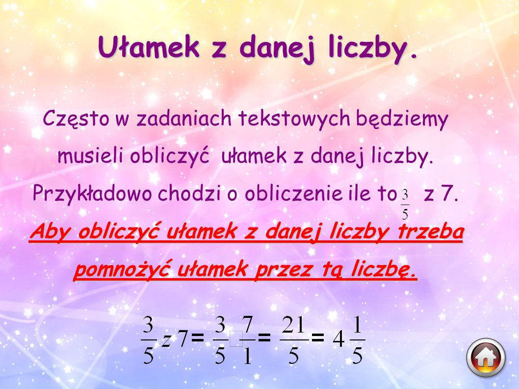 Ułamek z danej liczby. Często w zadaniach tekstowych będziemy musieli obliczyć ułamek z danej liczby. Przykładowo chodzi o obliczenie ile to z 7.