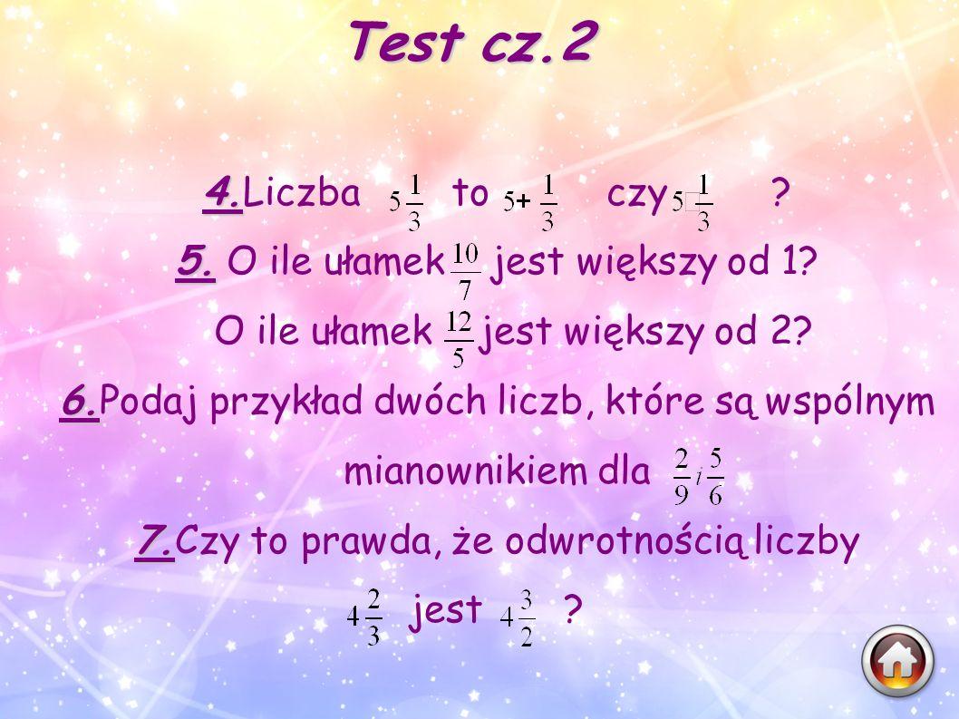 Test cz.2 4.Liczba to czy 5. O ile ułamek jest większy od 1
