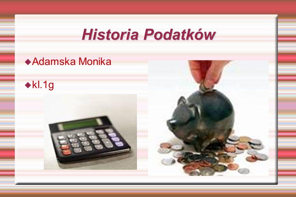 Historia Podatków Adamska Monika kl.1g