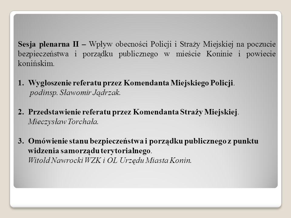 Sesja plenarna II – Wpływ obecności Policji i Straży Miejskiej na poczucie bezpieczeństwa i porządku publicznego w mieście Koninie i powiecie konińskim.