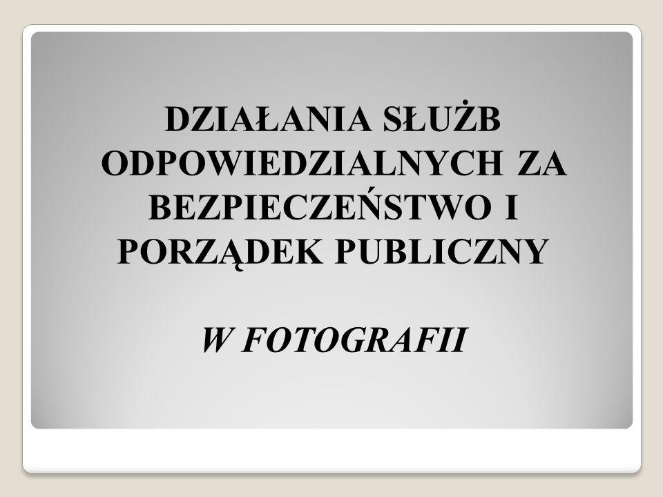 DZIAŁANIA SŁUŻB ODPOWIEDZIALNYCH ZA BEZPIECZEŃSTWO I PORZĄDEK PUBLICZNY W FOTOGRAFII