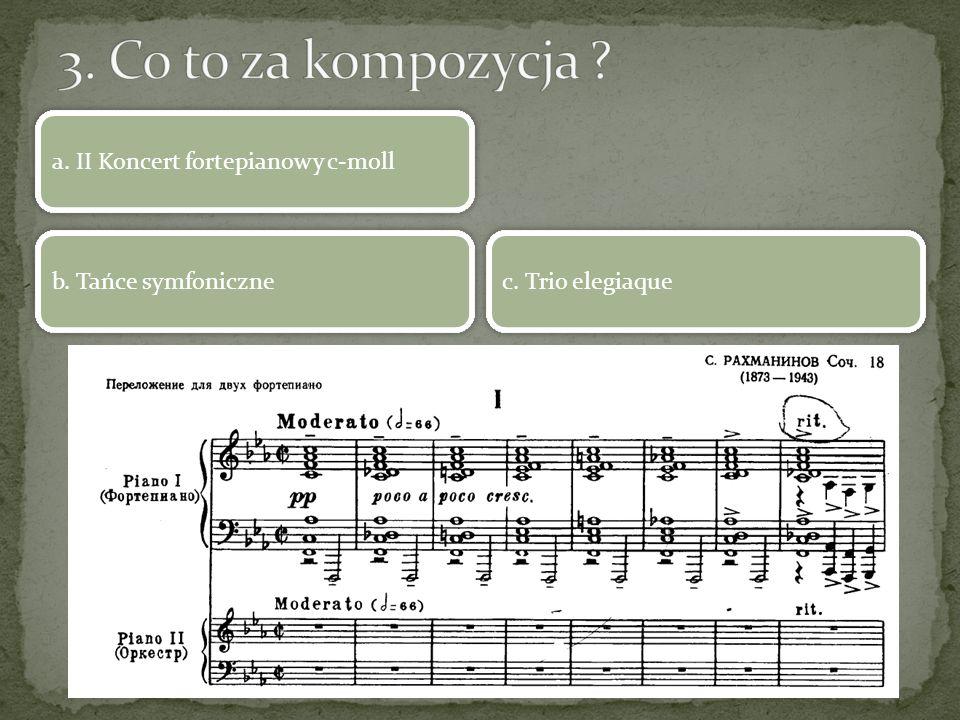 3. Co to za kompozycja a. II Koncert fortepianowy c-moll