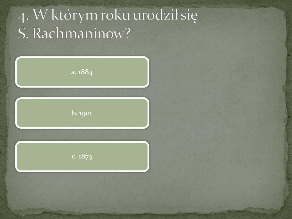 4. W którym roku urodził się S. Rachmaninow