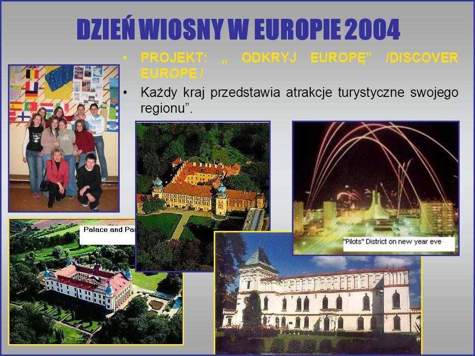 """DZIEŃ WIOSNY W EUROPIE 2004 PROJEKT: """" ODKRYJ EUROPĘ /DISCOVER EUROPE / Każdy kraj przedstawia atrakcje turystyczne swojego regionu ."""