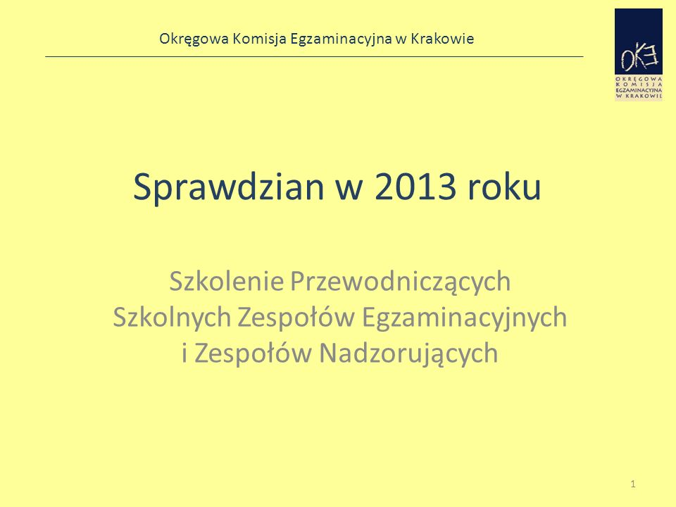 Sprawdzian w 2013 roku Szkolenie Przewodniczących Szkolnych Zespołów Egzaminacyjnych i Zespołów Nadzorujących.