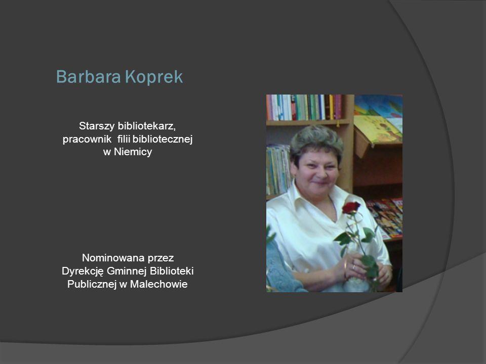 Barbara Koprek Starszy bibliotekarz, pracownik filii bibliotecznej w Niemicy.