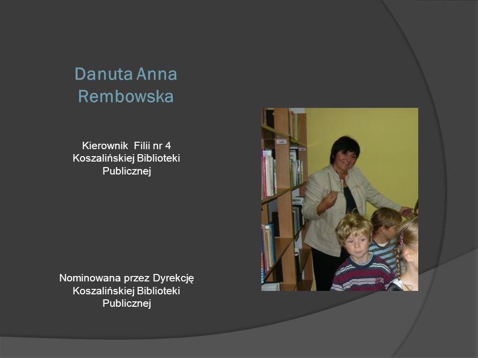 Danuta Anna Rembowska Kierownik Filii nr 4 Koszalińskiej Biblioteki Publicznej.