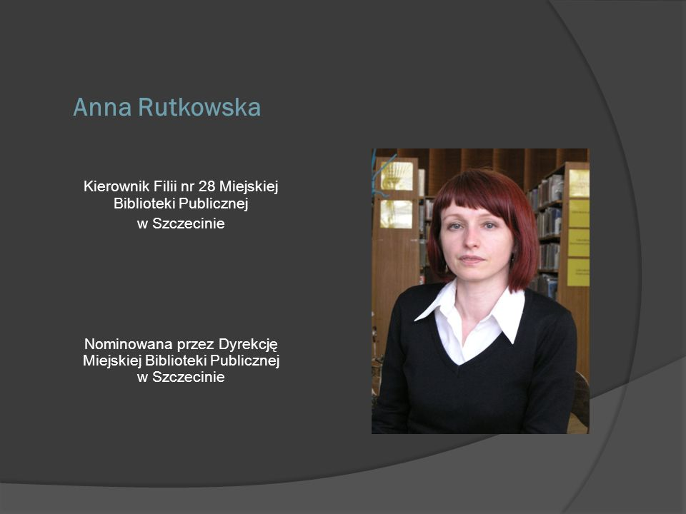 Anna Rutkowska Kierownik Filii nr 28 Miejskiej Biblioteki Publicznej