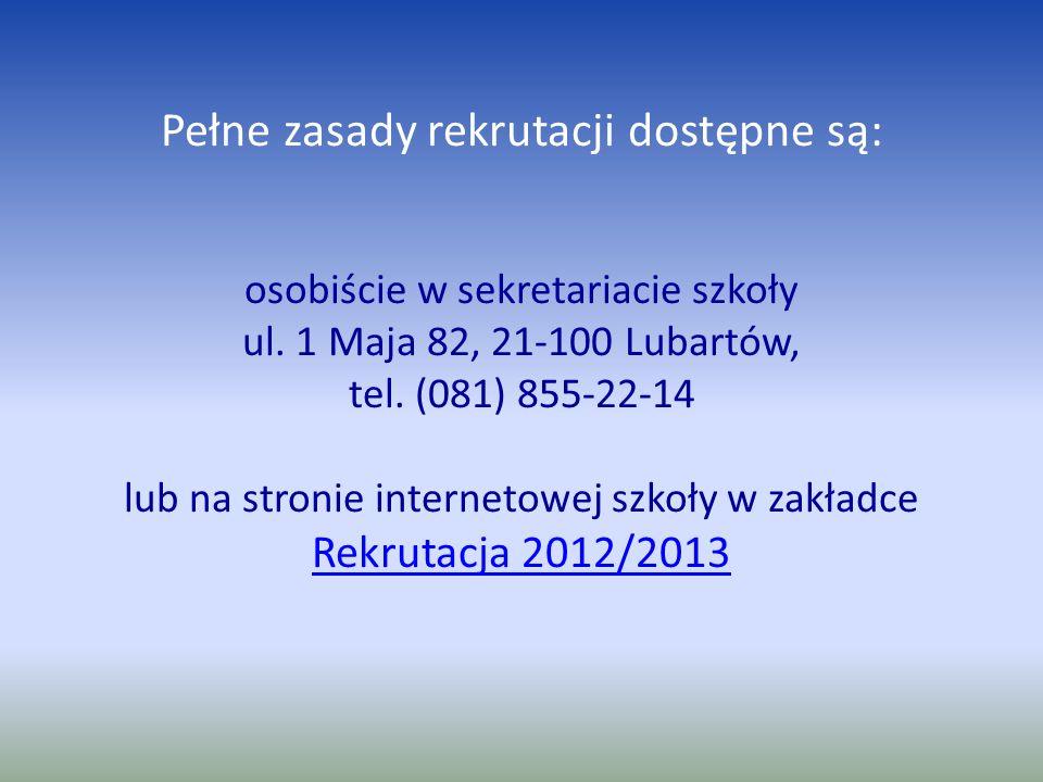 Pełne zasady rekrutacji dostępne są: osobiście w sekretariacie szkoły ul.
