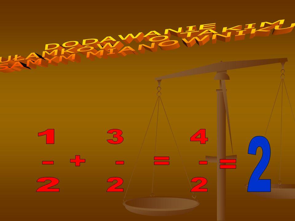DODAWANIE UŁAMKÓW O TAKIM SAMYM MIANOWNIKU 1 - 2 3 4 + - = - 2 2 2 =